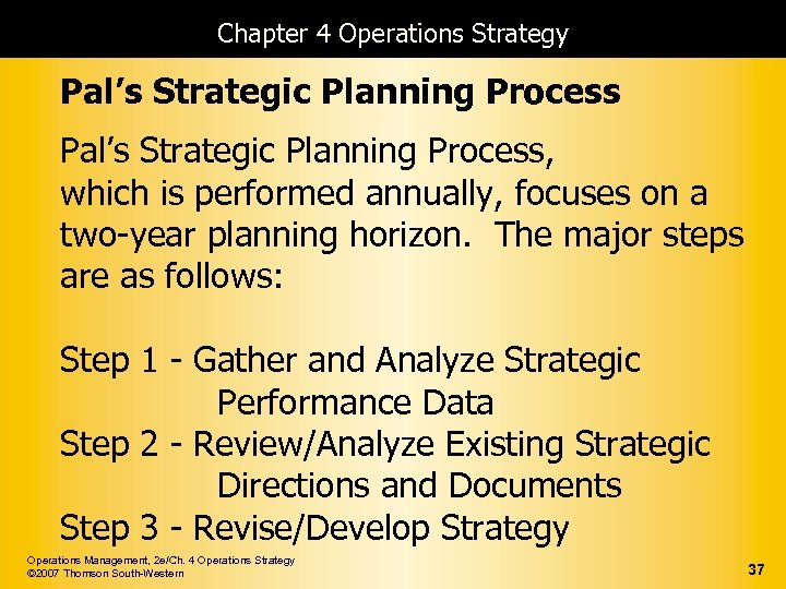 Chapter 4 Operations Strategy Pal's Strategic Planning Process, which is performed annually, focuses on
