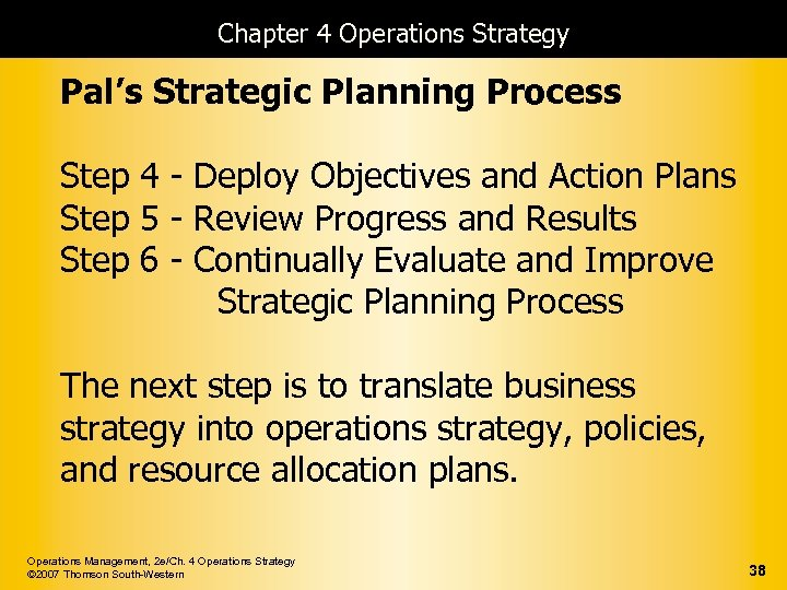 Chapter 4 Operations Strategy Pal's Strategic Planning Process Step 4 - Deploy Objectives and