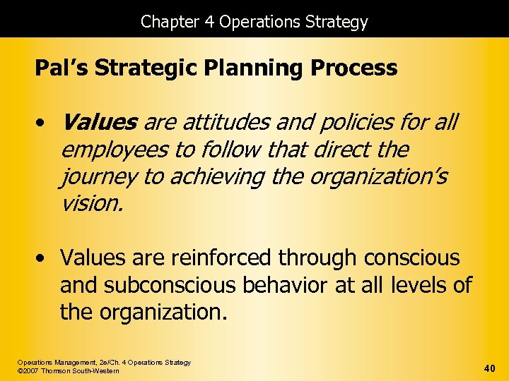 Chapter 4 Operations Strategy Pal's Strategic Planning Process • Values are attitudes and policies