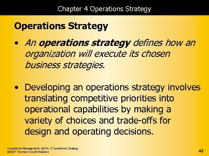 Chapter 4 Operations Strategy • An operations strategy defines how an organization will execute