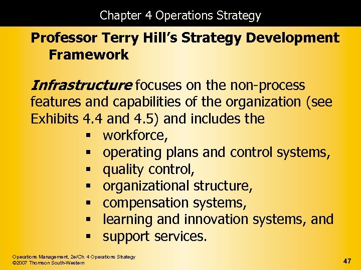 Chapter 4 Operations Strategy Professor Terry Hill's Strategy Development Framework Infrastructure focuses on the