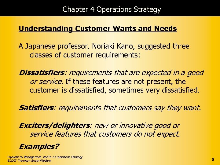 Chapter 4 Operations Strategy Understanding Customer Wants and Needs A Japanese professor, Noriaki Kano,