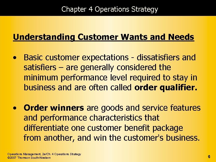 Chapter 4 Operations Strategy Understanding Customer Wants and Needs • Basic customer expectations -