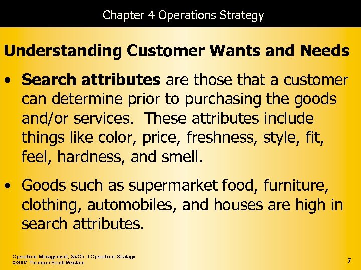 Chapter 4 Operations Strategy Understanding Customer Wants and Needs • Search attributes are those