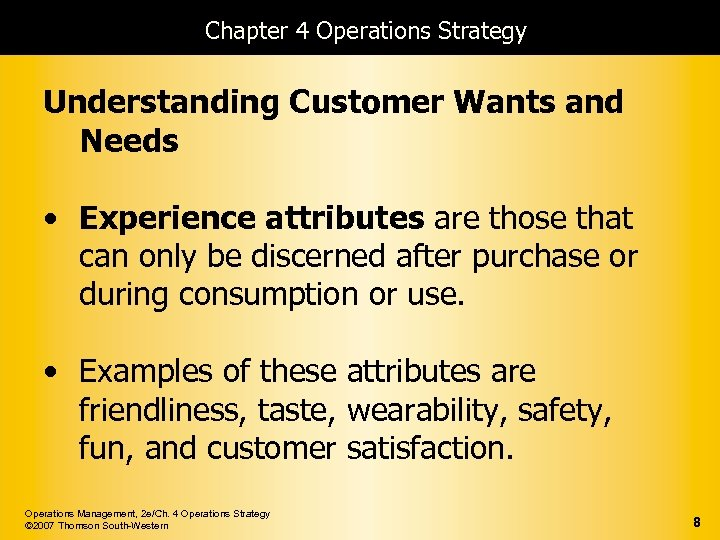 Chapter 4 Operations Strategy Understanding Customer Wants and Needs • Experience attributes are those
