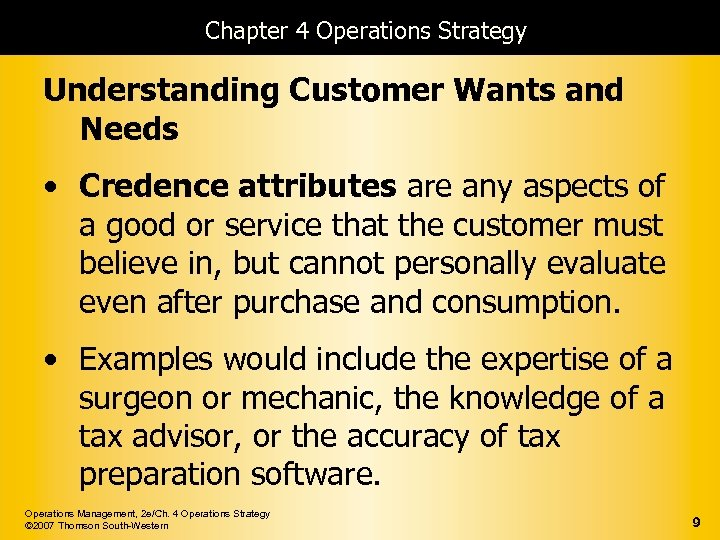 Chapter 4 Operations Strategy Understanding Customer Wants and Needs • Credence attributes are any