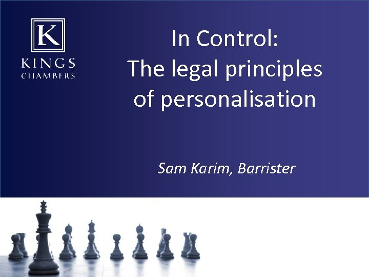 In Control: The legal principles of personalisation Sam Karim, Barrister