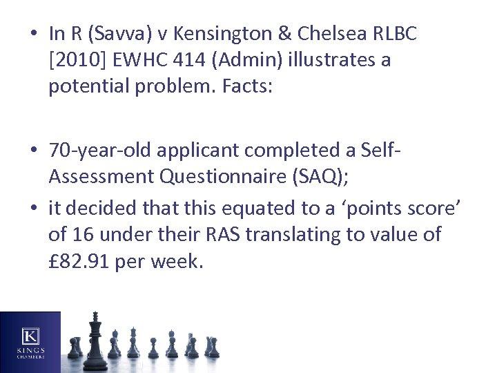 • In R (Savva) v Kensington & Chelsea RLBC [2010] EWHC 414 (Admin)