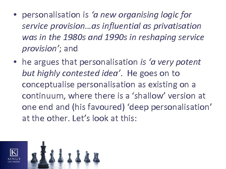 • personalisation is 'a new organising logic for service provision…as influential as privatisation