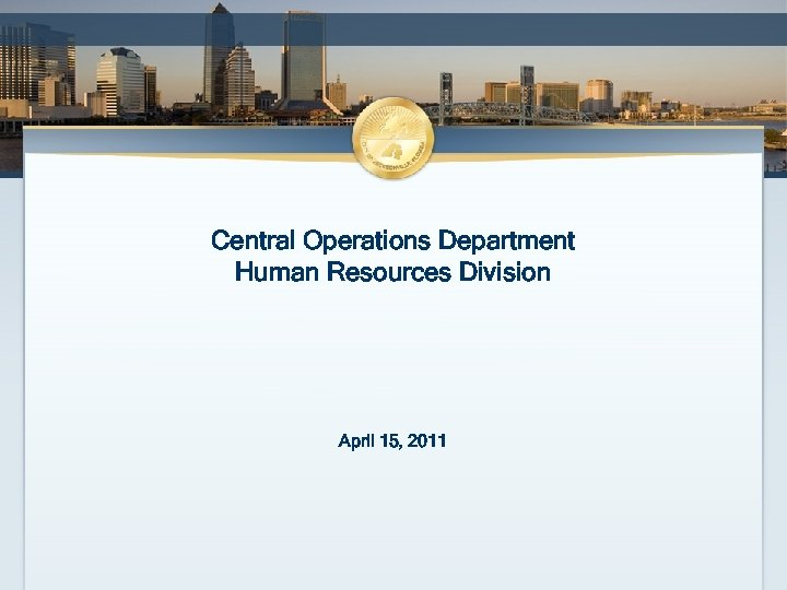Central Operations Department Human Resources Division April 15, 2011