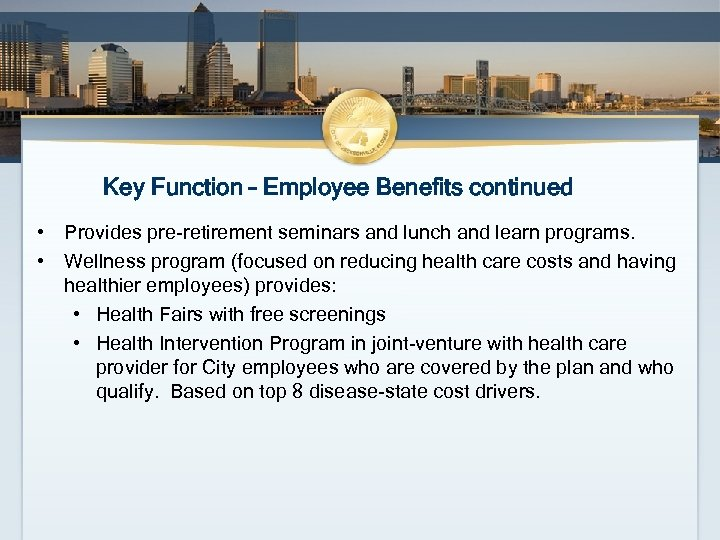 Key Function – Employee Benefits continued • Provides pre-retirement seminars and lunch and learn