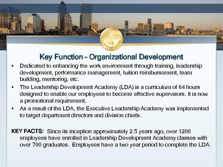 Key Function – Organizational Development • • • Dedicated to enhancing the work environment