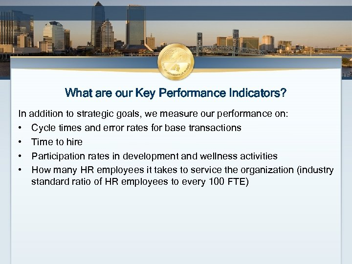 What are our Key Performance Indicators? In addition to strategic goals, we measure our
