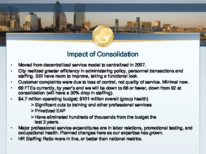 Impact of Consolidation • • Moved from decentralized service model to centralized in 2007.
