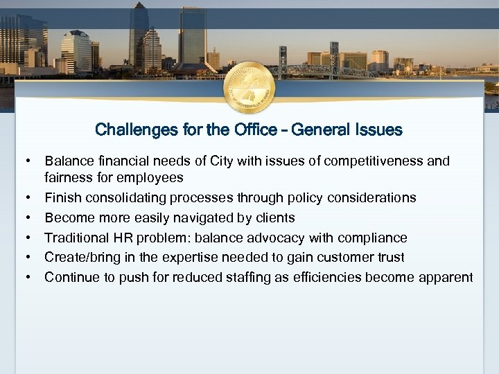 Challenges for the Office – General Issues • Balance financial needs of City with