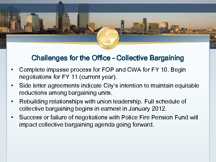 Challenges for the Office – Collective Bargaining • Complete impasse process for FOP and