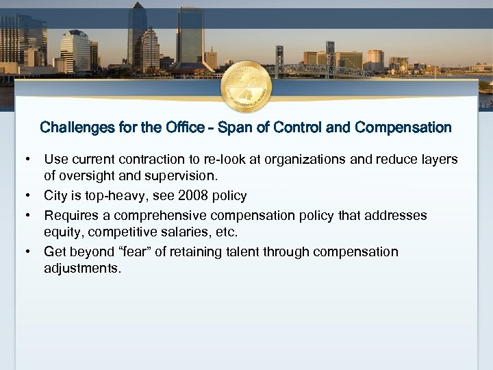 Challenges for the Office – Span of Control and Compensation • Use current contraction