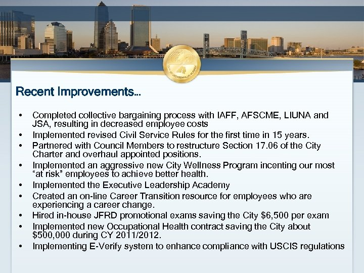 Recent Improvements… • • • Completed collective bargaining process with IAFF, AFSCME, LIUNA and