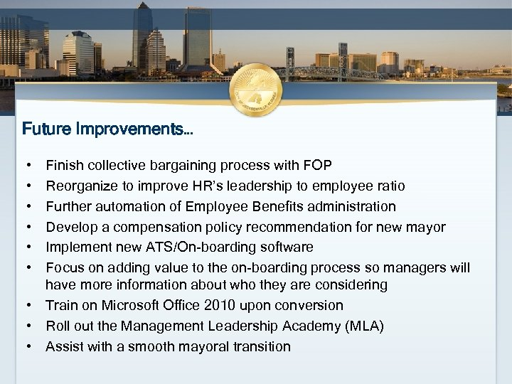 Future Improvements… • • • Finish collective bargaining process with FOP Reorganize to improve
