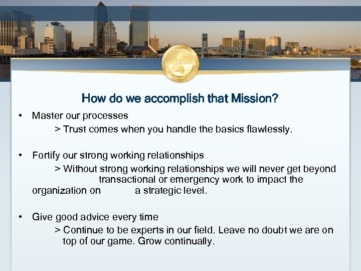 How do we accomplish that Mission? • Master our processes > Trust comes when