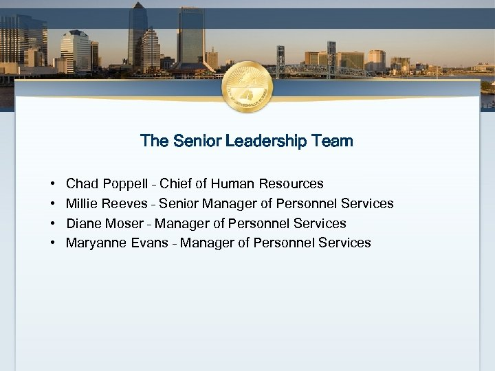 The Senior Leadership Team • • Chad Poppell – Chief of Human Resources Millie