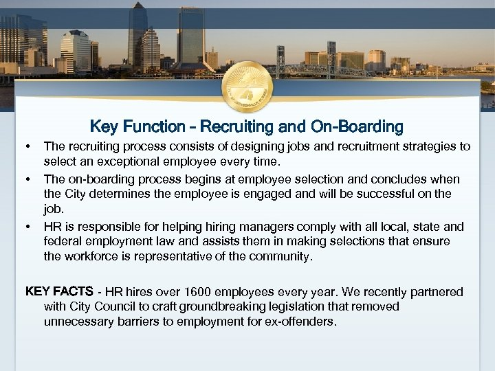 Key Function – Recruiting and On-Boarding • • • The recruiting process consists of