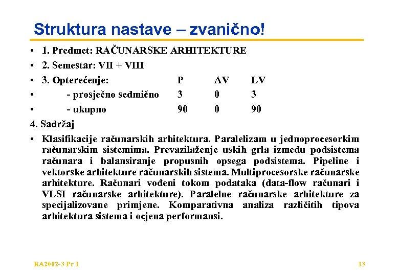 Struktura nastave – zvanično! • 1. Predmet: RAČUNARSKE ARHITEKTURE • 2. Semestar: VII +