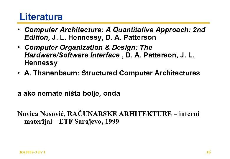 Literatura • Computer Architecture: A Quantitative Approach: 2 nd Edition, J. L. Hennessy, D.