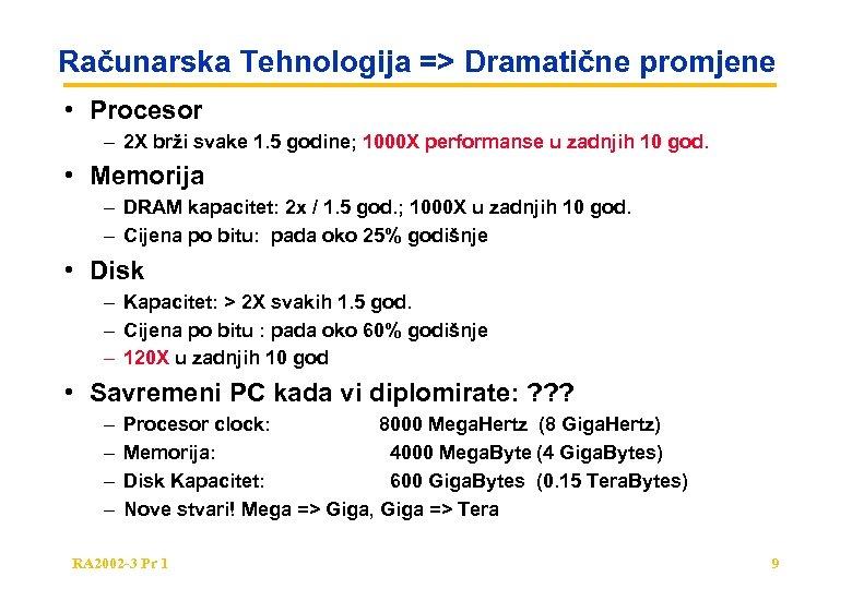 Računarska Tehnologija => Dramatične promjene • Procesor – 2 X brži svake 1. 5