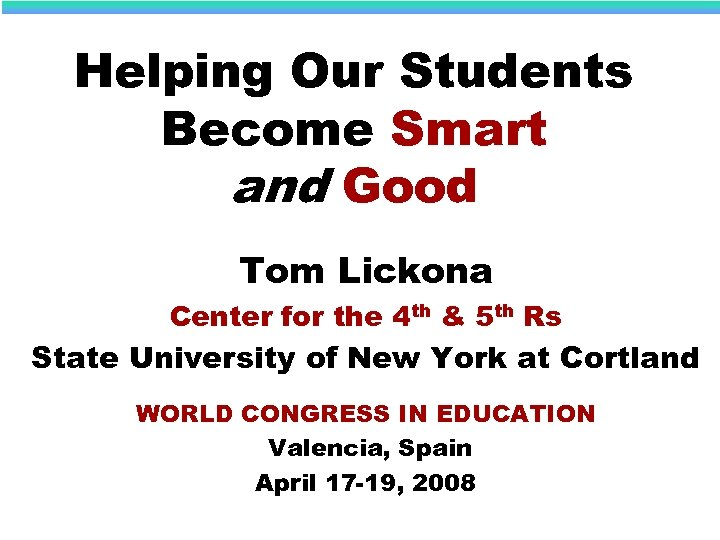 Helping Our Students Become Smart and Good Tom Lickona Center for the 4 th