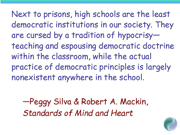 Next to prisons, high schools are the least democratic institutions in our society. They