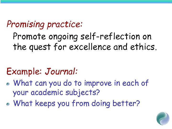 Promising practice: Promote ongoing self-reflection on the quest for excellence and ethics. Example: Journal: