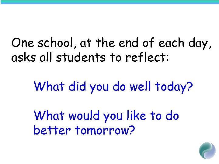 One school, at the end of each day, asks all students to reflect: What