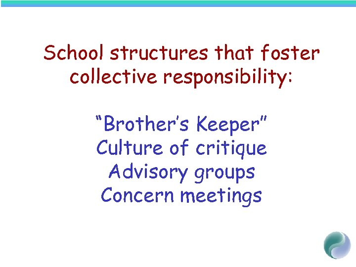 "School structures that foster collective responsibility: ""Brother's Keeper"" Culture of critique Advisory groups Concern"