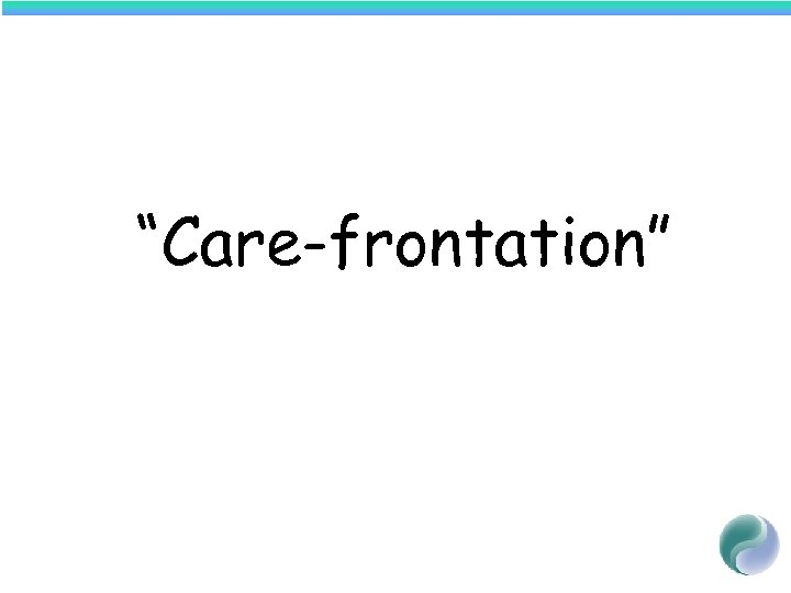 """Care-frontation"""