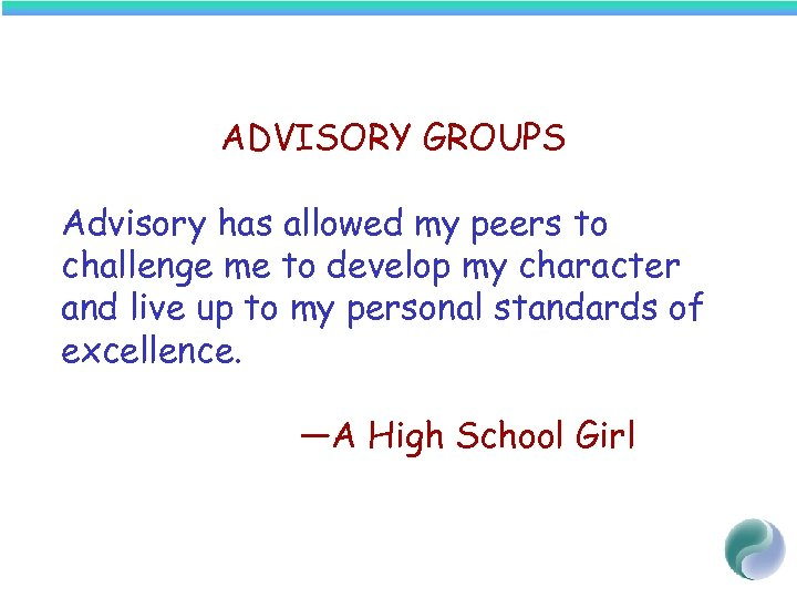 ADVISORY GROUPS Advisory has allowed my peers to challenge me to develop my character