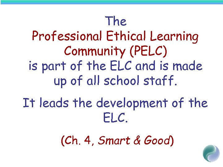 The Professional Ethical Learning Community (PELC) is part of the ELC and is made
