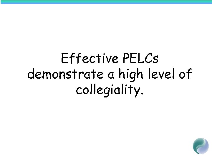 Effective PELCs demonstrate a high level of collegiality.