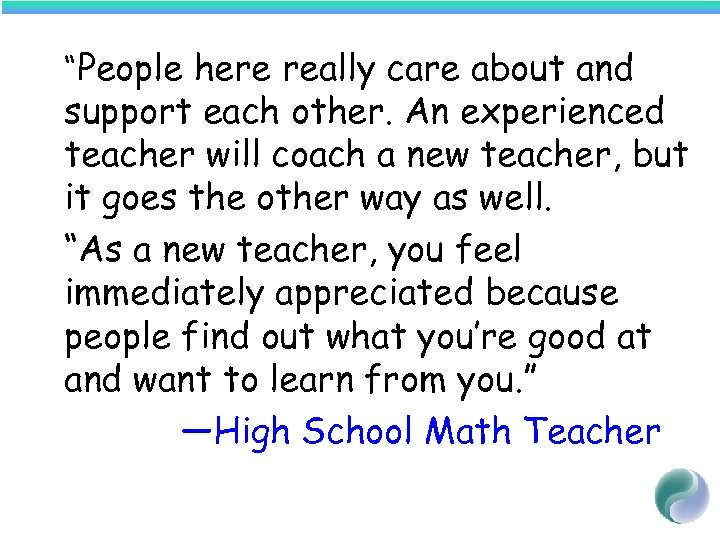 """People here really care about and support each other. An experienced teacher will coach"