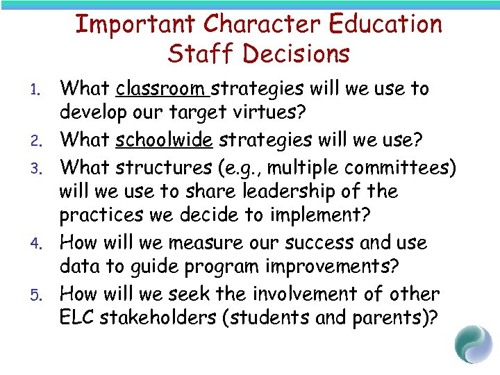 Important Character Education Staff Decisions 1. 2. 3. 4. 5. What classroom strategies will