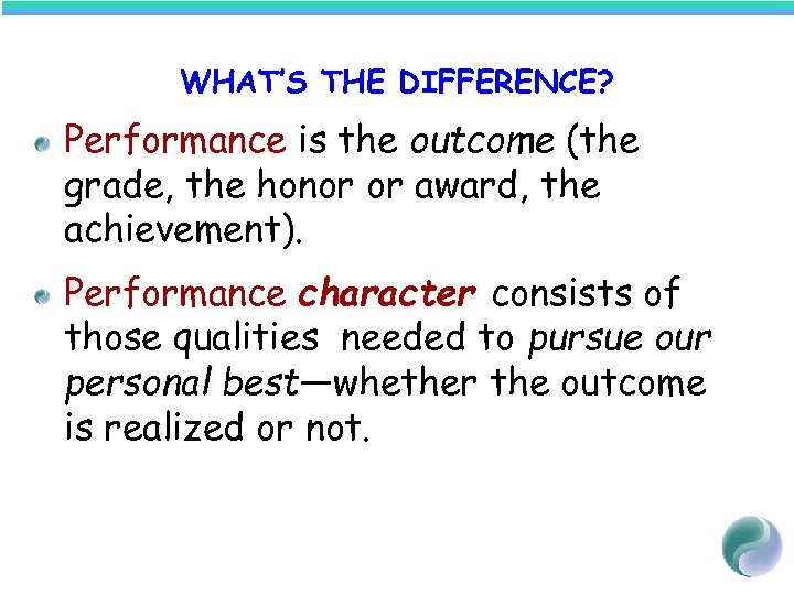 WHAT'S THE DIFFERENCE? Performance is the outcome (the grade, the honor or award, the