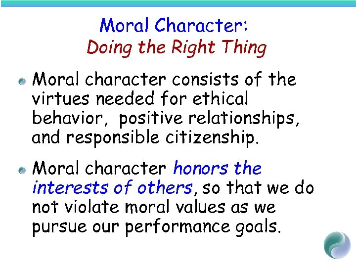 Moral Character: Doing the Right Thing Moral character consists of the virtues needed for