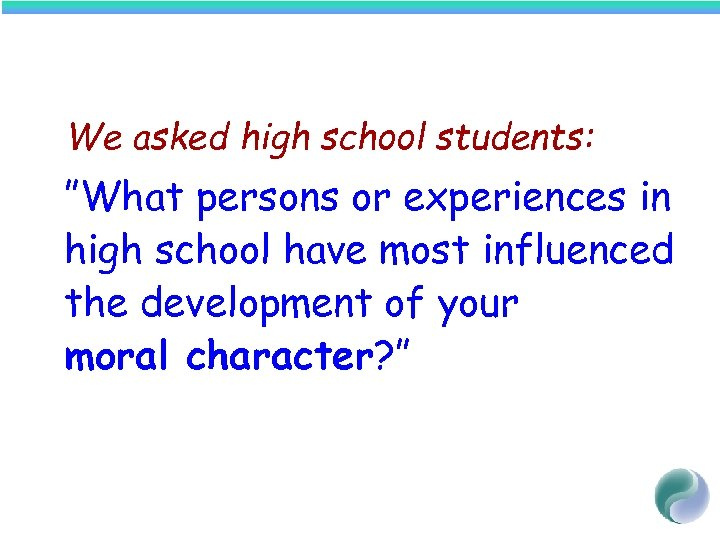 "We asked high school students: ""What persons or experiences in high school have most"