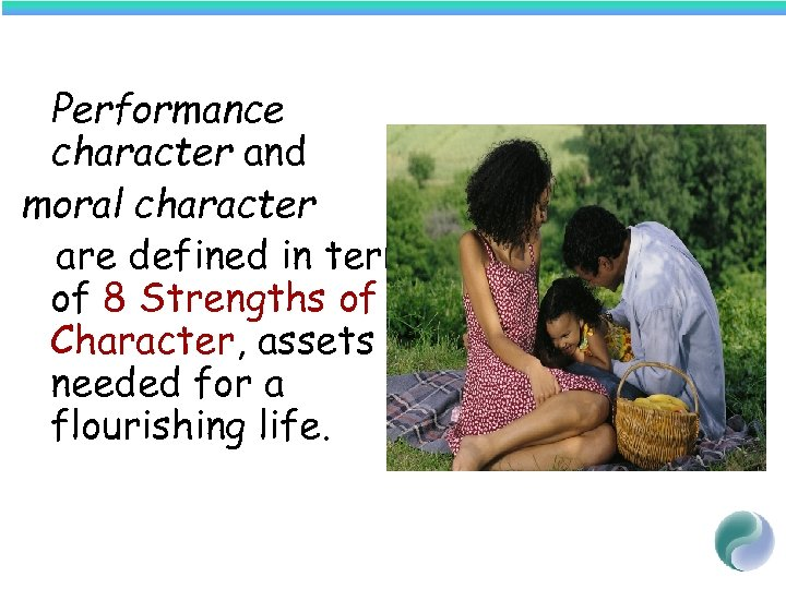 Performance character and moral character are defined in terms of 8 Strengths of Character,
