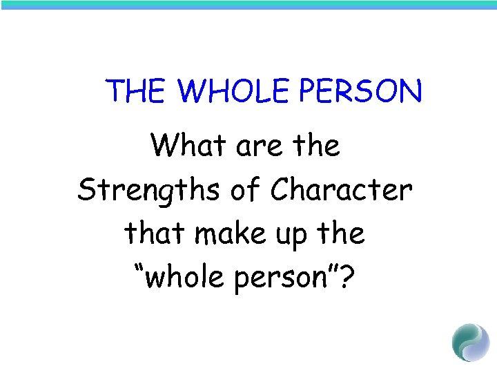"THE WHOLE PERSON What are the Strengths of Character that make up the ""whole"
