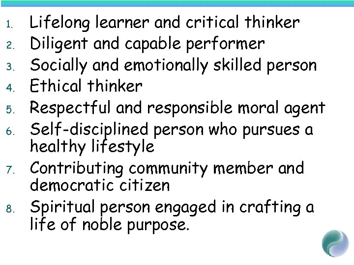 1. 2. 3. 4. 5. 6. 7. 8. Lifelong learner and critical thinker Diligent