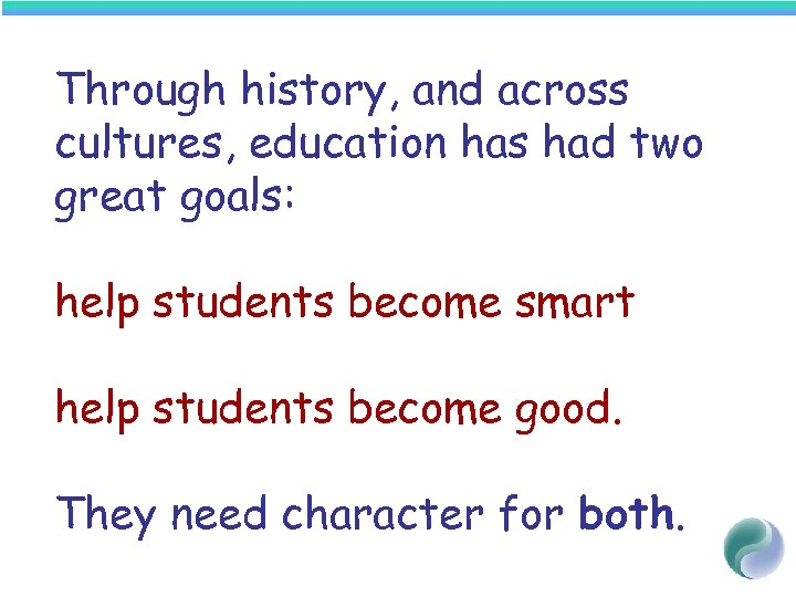 Through history, and across cultures, education has had two great goals: help students become