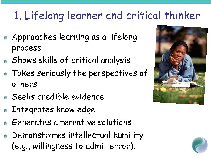 1. Lifelong learner and critical thinker Approaches learning as a lifelong process Shows skills