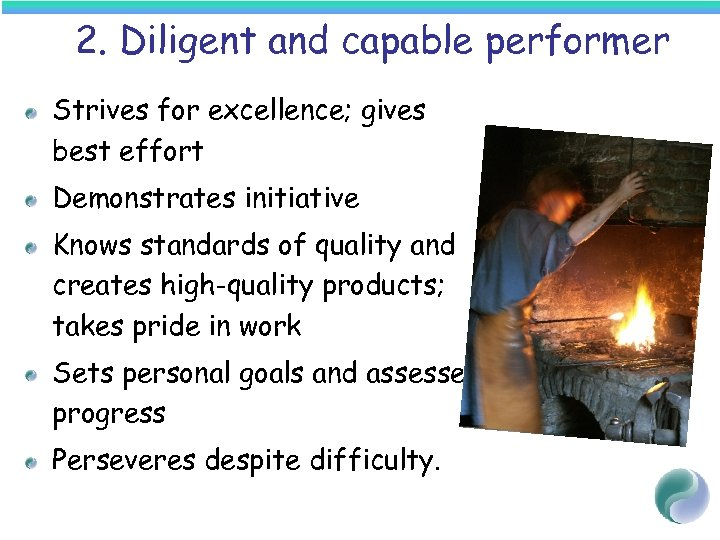 2. Diligent and capable performer Strives for excellence; gives best effort Demonstrates initiative Knows