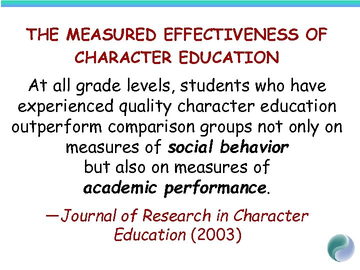 THE MEASURED EFFECTIVENESS OF CHARACTER EDUCATION At all grade levels, students who have experienced